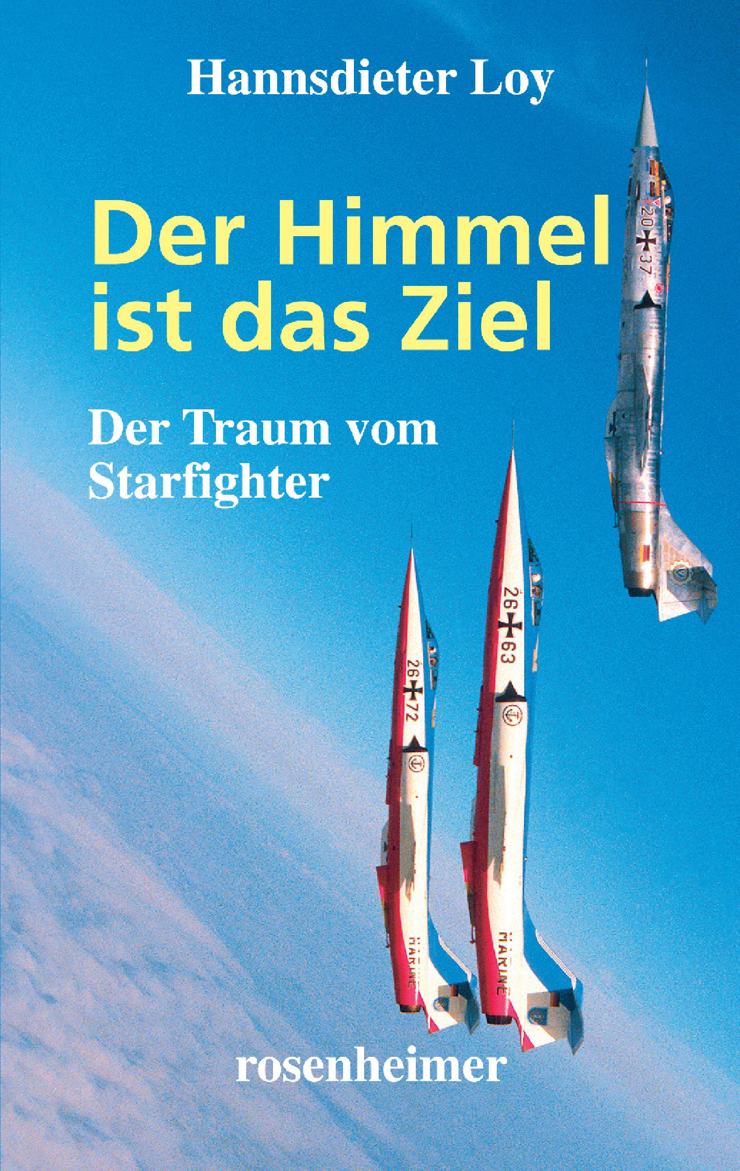 Hannsdieter Loy Der Himmel ist das Ziel - Der Traum vom Starfighter j eccard der tag der ist so freudenreich