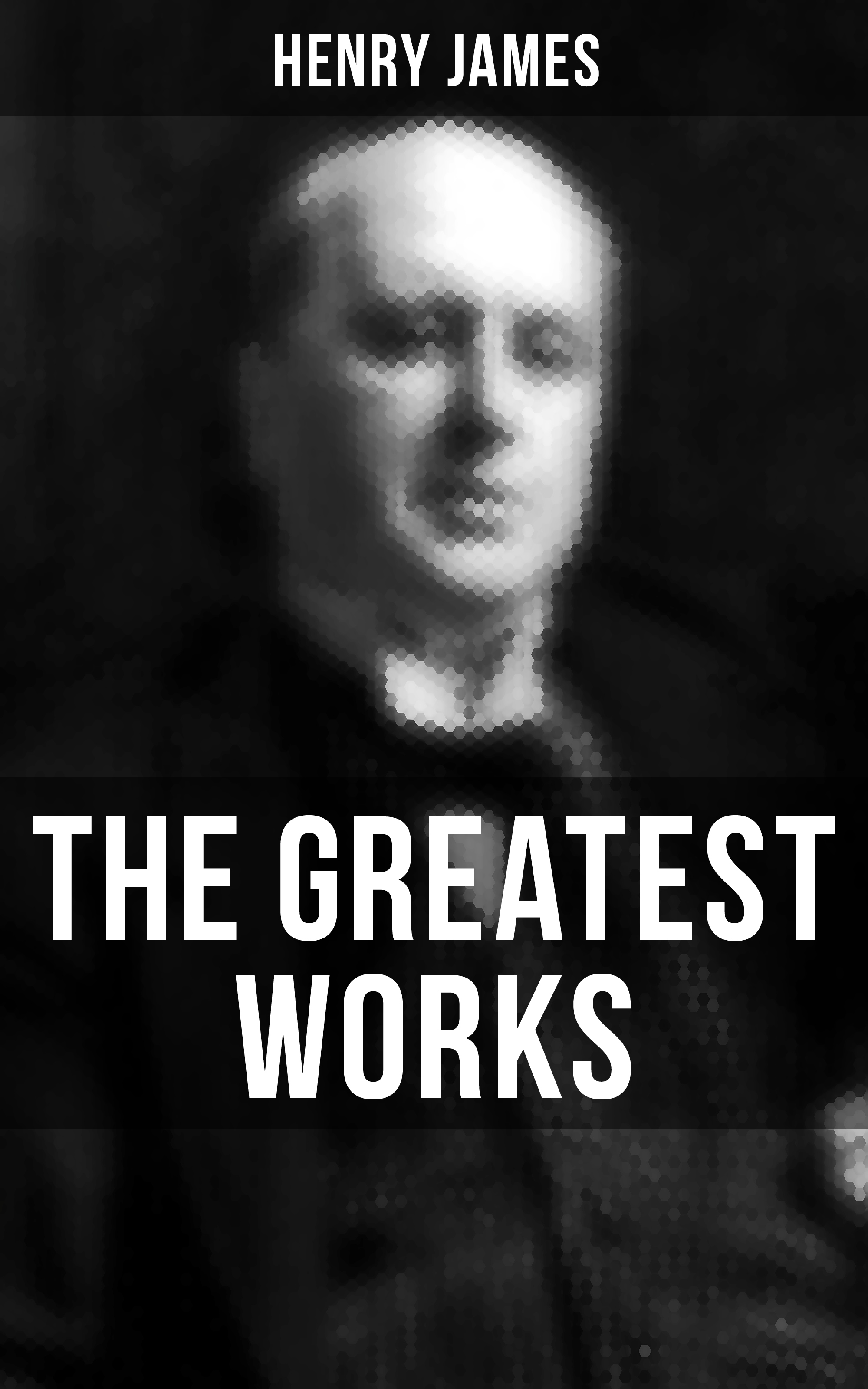Генри Джеймс The Greatest Works of Henry James генри филдинг the works of henry fielding vol 11