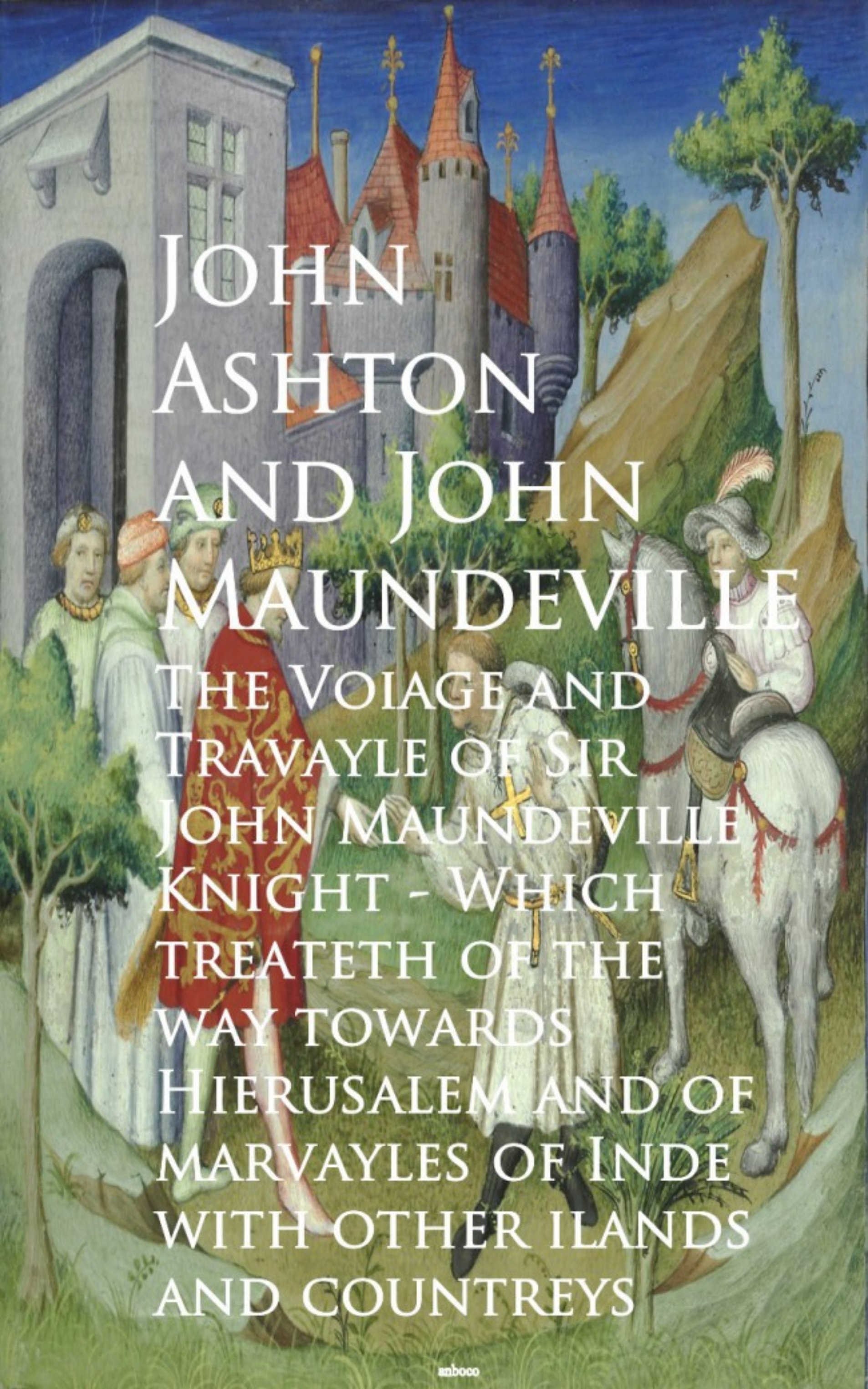 John Maundeville The Voiage and Travayle of Sir John Maundeville K and countreys - John Ashton a petermann historical summary of the search for sir john franklin
