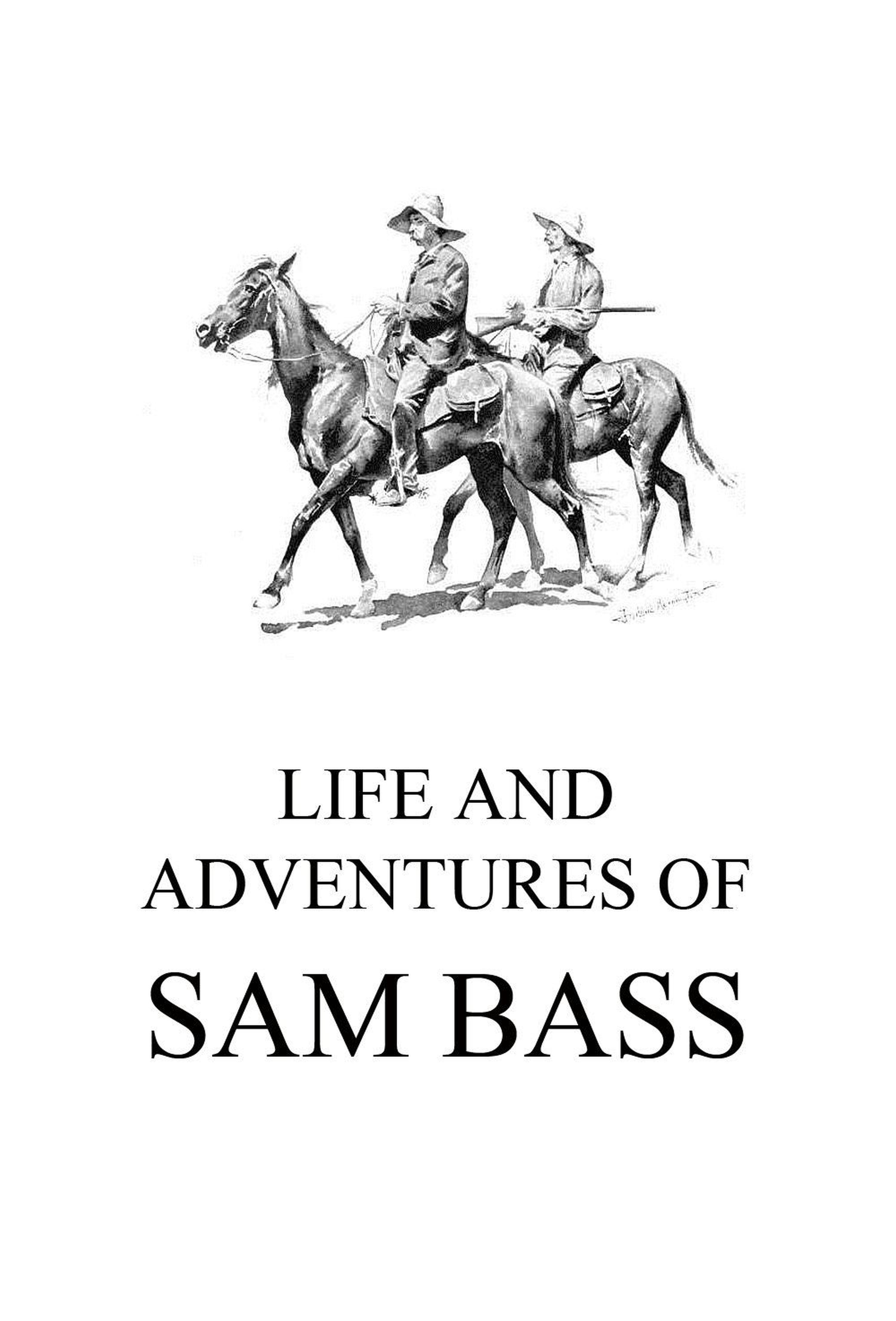 Sam Bass Life and Adventures of Sam Bass sam smith sam smith thrill of it all