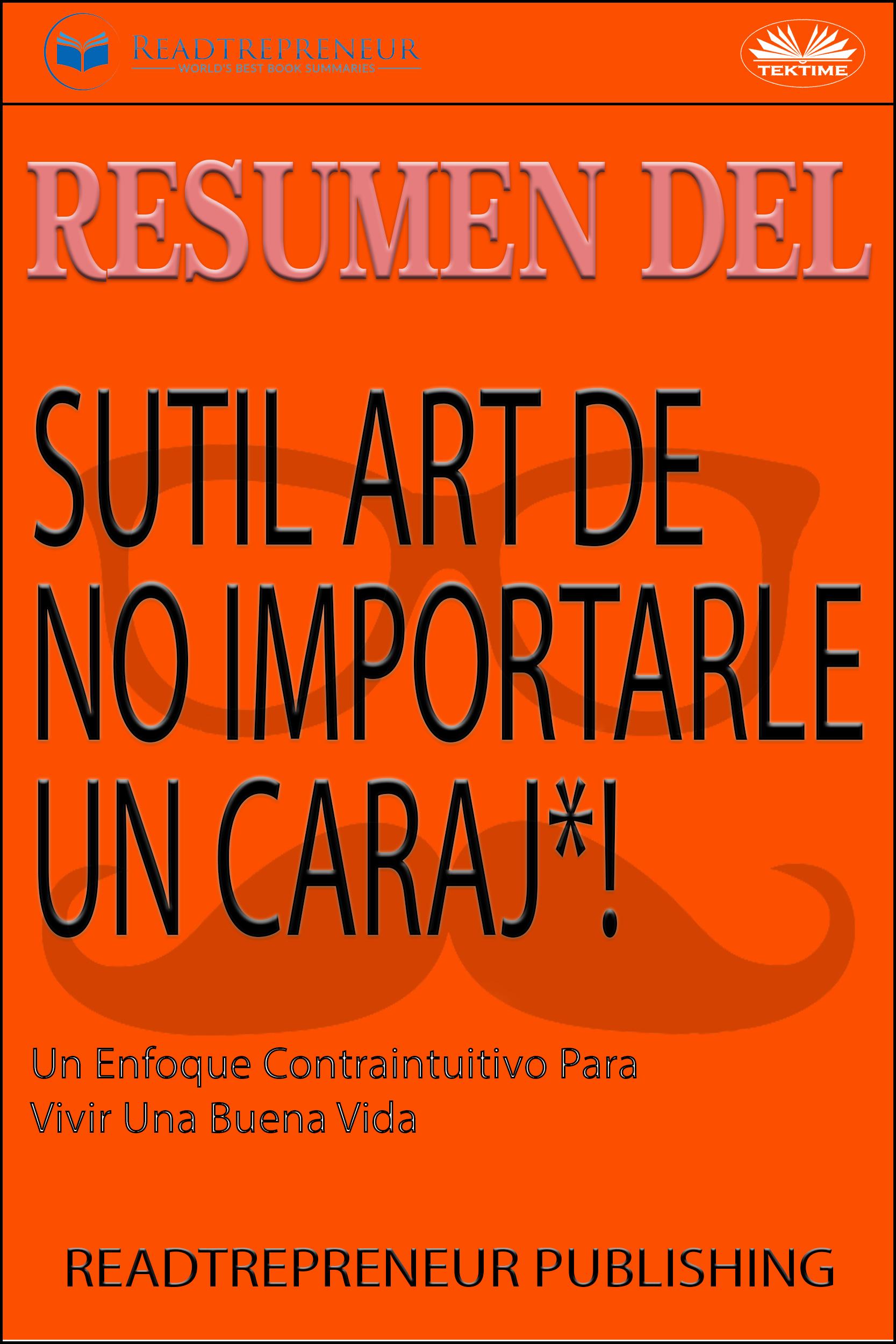 цена Коллектив авторов Resumen Del Sutil Arte De No Importarle Un Caraj*! онлайн в 2017 году