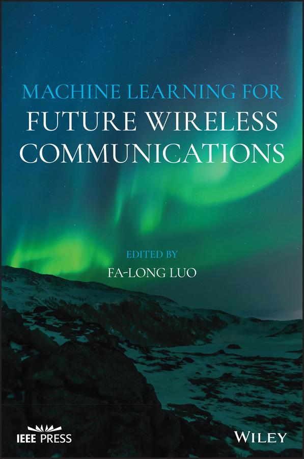 Fa-Long Luo Machine Learning for Future Wireless Communications albalate amparo semi supervised and unsupervised machine learning novel strategies