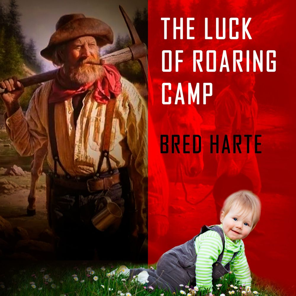 Bret Harte The Luck of Roaring Camp bret harte in a hollow of the hills