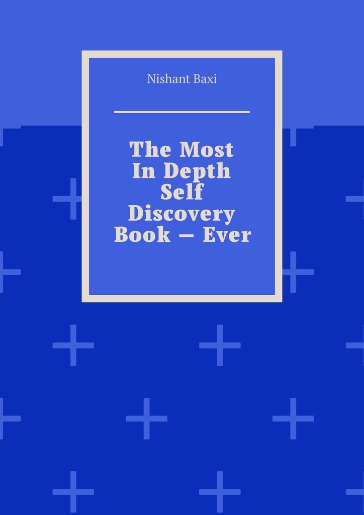 Nishant Baxi The Most In Depth Self Discovery Book – Ever bill george discover your true north isbn 9781119082972