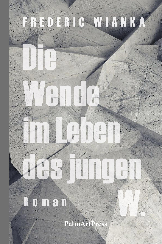 Frederic Wianka Die Wende im Leben des jungen W. bruno wille der glasberg roman einer jugend die hinauf wollte band 1