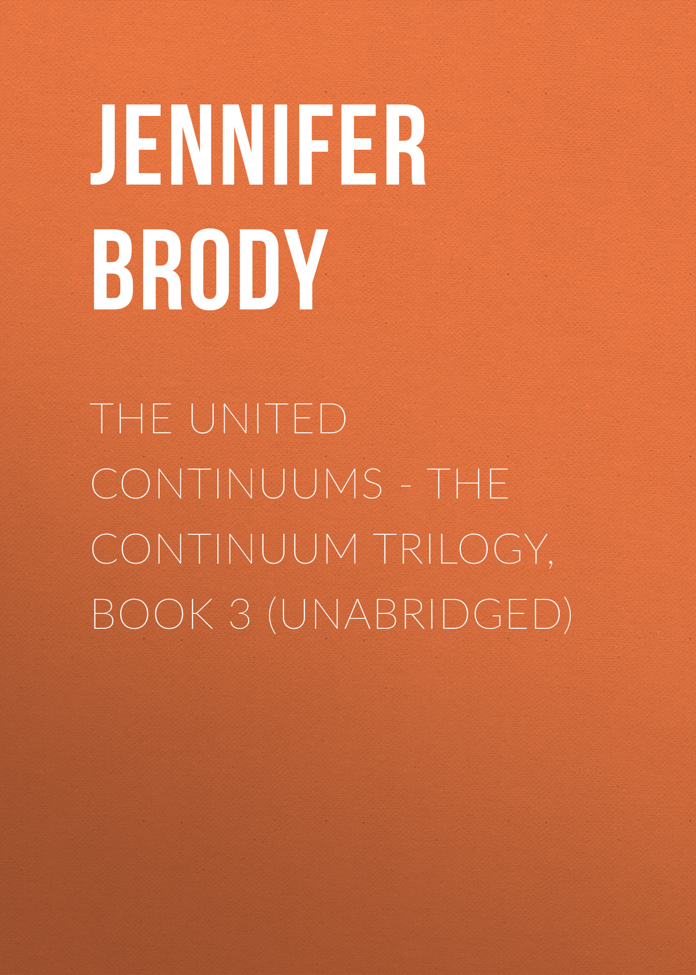 Jennifer Brody The United Continuums - The Continuum Trilogy, Book 3 (Unabridged) jennifer brody the united continuums the continuum trilogy book 3 unabridged