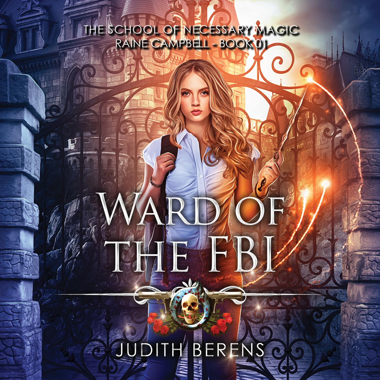 Judith Berens Ward of the FBI - School of Necessary Magic Raine Campbell, Book 1 (Unabridged) harold ward the shriveling murders doctor death 3 unabridged