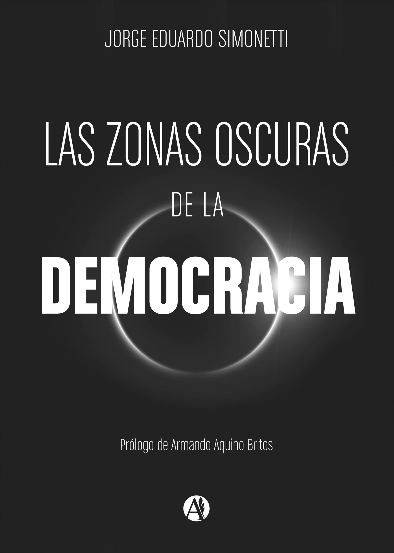 Jorge Eduardo Simonetti Las zonas oscuras de la democracia rubén escartín pascual el amanecer de los ángeles