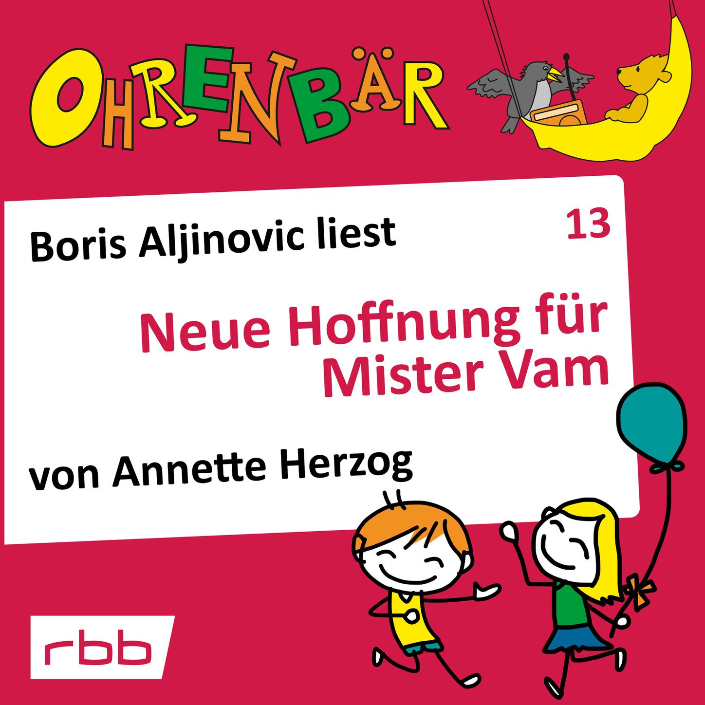 Annette Herzog Ohrenbär - eine OHRENBÄR Geschichte, Folge 13: Neue Hoffnung für Mr. Vam (Hörbuch mit Musik) alexander janiczek elisabeth riessbeck klaus jackle vaistism neue musik aus estland