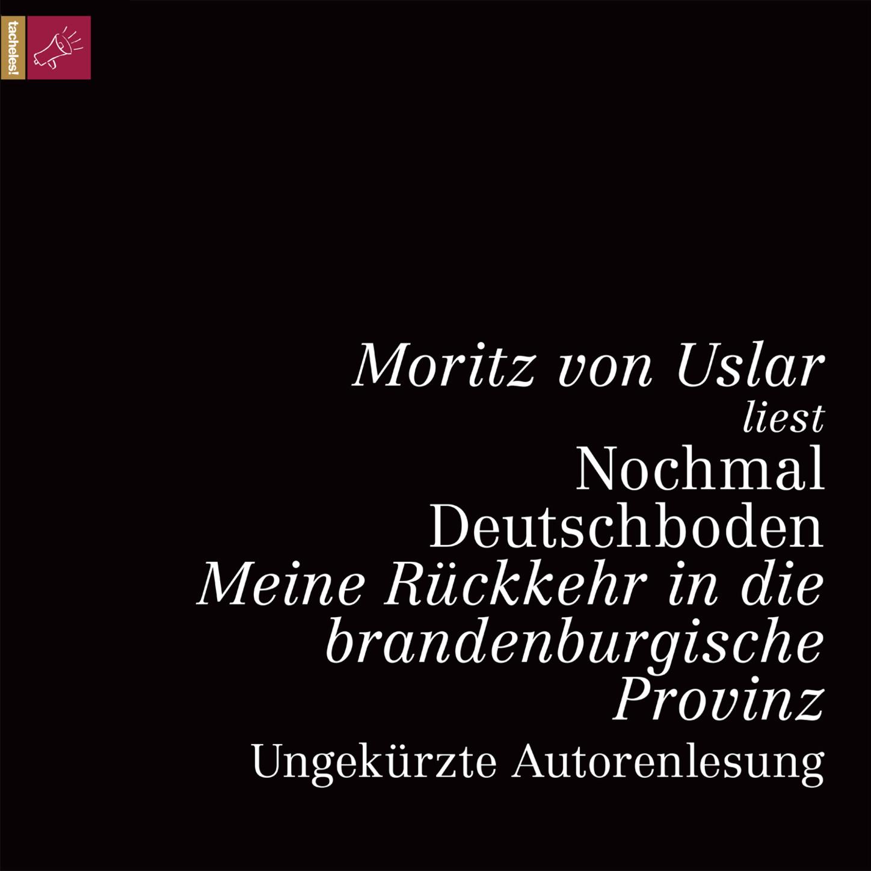 Moritz von Uslar Nochmal Deutschboden - Meine Rückkehr in die brandenburgische Provinz (ungekürzt) moritz merker die masai