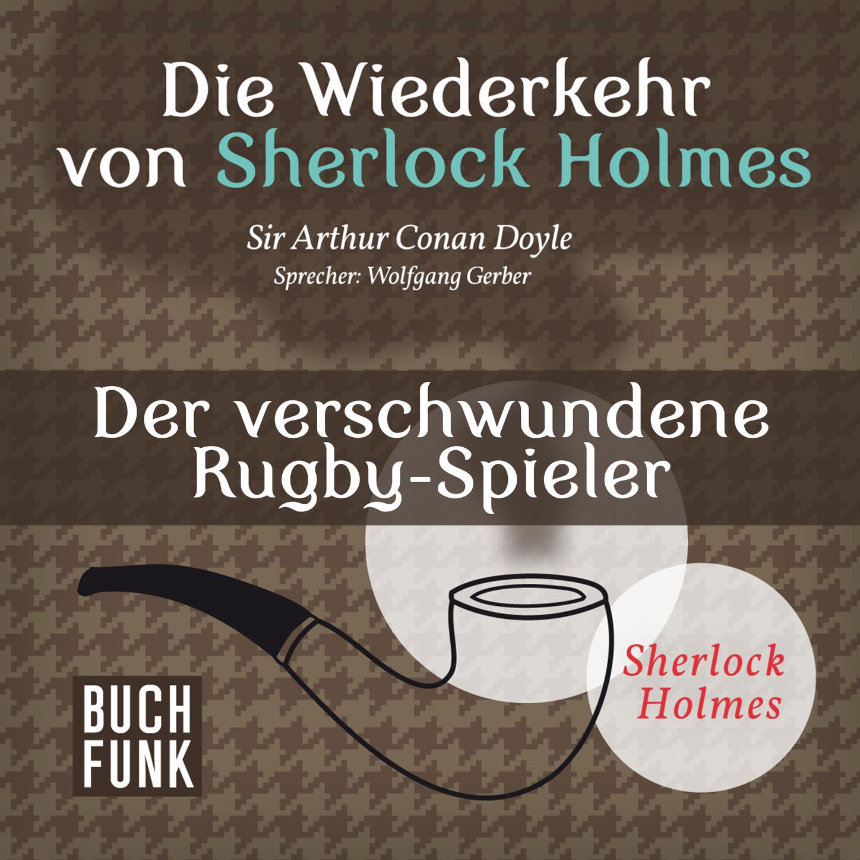 Sherlock Holmes - Die Wiederkehr von Sherlock Holmes: Der verschwundene Rugby-Spieler (Ungek?rzt)