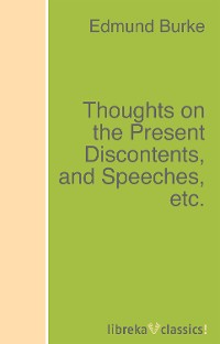 Edmund Burke Thoughts on the Present Discontents, and Speeches, etc. henry morley ideal commonwealths