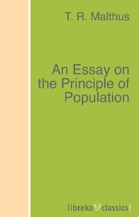 T. R. Malthus An Essay on the Principle of Population thomas robert maltus thomas robert malthus an essay on the principle of population vol 1