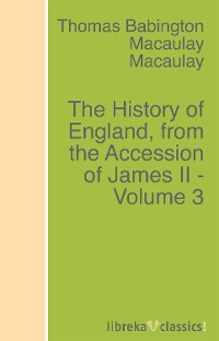 Томас Бабингтон Маколей The History of England, from the Accession of James II - Volume 3 eben putnam a history of the putnam family in england and america recording the ancestry and descendants of john putnam of danvers mass jan poutman of albany n y thomas putnam of hartford conn volume 1