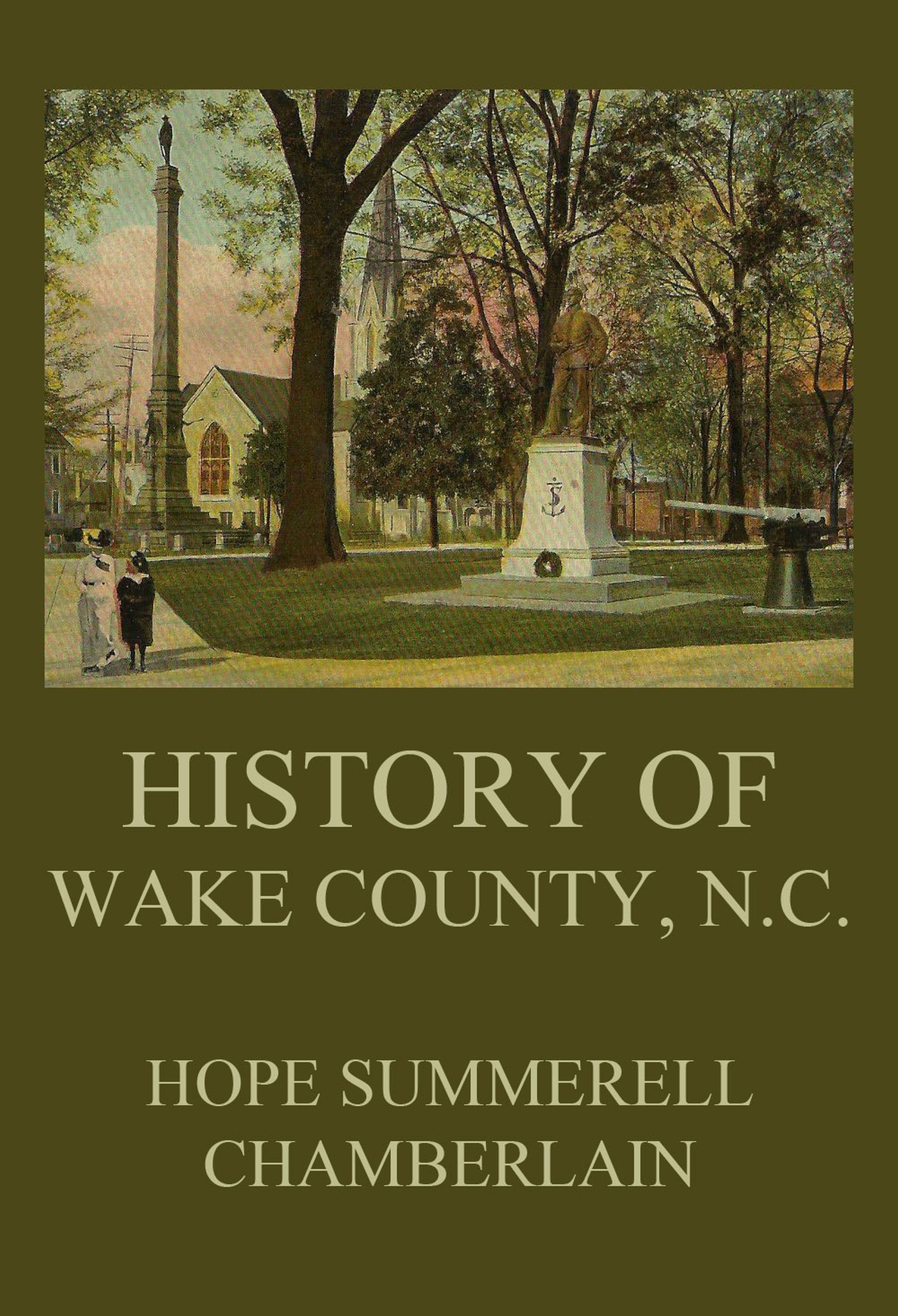 Hope Summerell Chamberlain History of Wake County, North Carolina north carolina adjutant general s dept annual report of the adjutant general of the state of north carolina for the year serial 1916