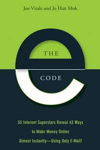 книга The E-Code. 34 Internet Superstars Reveal 44 Ways to Make Money Online Almost Instantly--Using Only E-Mail!
