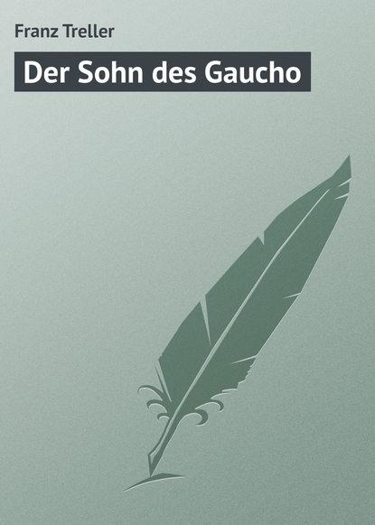 Franz Treller Der Sohn des Gaucho franz treller die besten wildwestromane