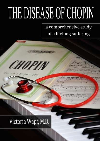 Victoria Wapf The Disease of Chopin. A comprehensive study of a lifelong suffering alan fletcher francis morris abc of emergency differential diagnosis