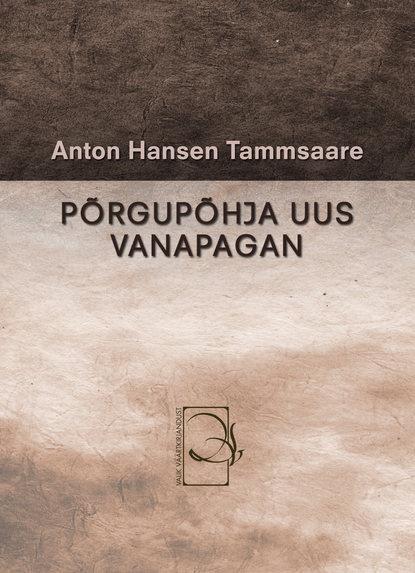 Anton Hansen Tammsaare Põrgupõhja uus Vanapagan eia uus kahe näoga jumal