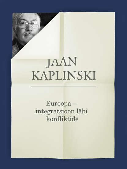 Jaan Kaplinski Euroopa -- integratsioon läbi konfliktide jaan kaplinski kevad kahel rannikul ehk tundeline teekond ameerikasse
