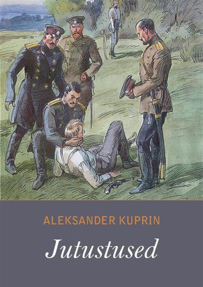 Александр Куприн Jutustused недорого