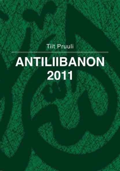 Tiit Pruuli Antiliibanon 2011 tiit sepa tulija ja jälgija isbn 9789949209378