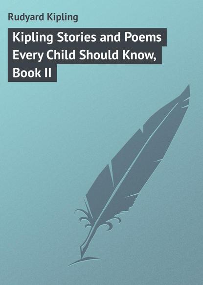 Редьярд Киплинг Kipling Stories and Poems Every Child Should Know, Book II arthur l clark bosnia what every american should know
