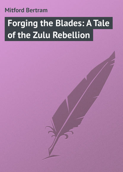 Mitford Bertram Forging the Blades: A Tale of the Zulu Rebellion the mitford murders