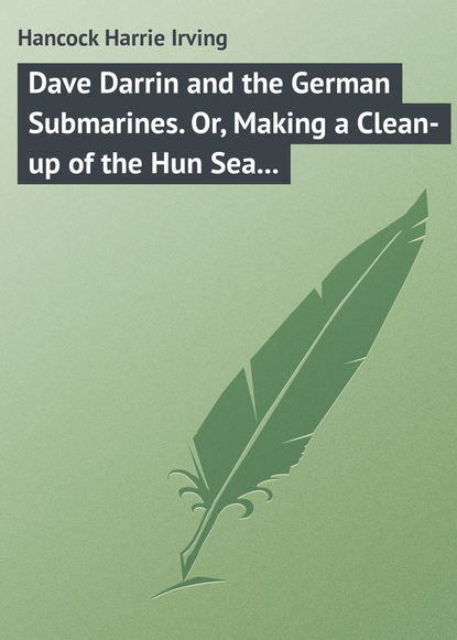 Hancock Harrie Irving Dave Darrin and the German Submarines. Or, Making a Clean-up of the Hun Sea Monsters irving m zeitlin jews the making of a diaspora people