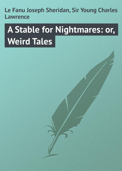 Le Fanu Joseph Sheridan A Stable for Nightmares: or, Weird Tales joseph sheridan le fanu the watcher and other weird stories