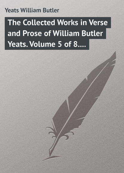 William Butler Yeats The Collected Works in Verse and Prose of William Butler Yeats. Volume 5 of 8. The Celtic Twilight and Stories of Red Hanrahan william torrey harris the journal of speculative philosophy volume 4