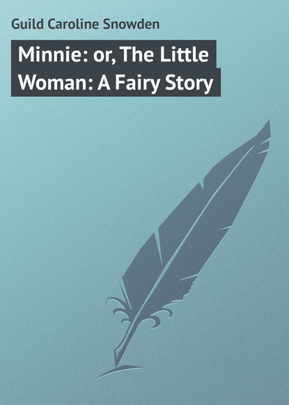Фото - Guild Caroline Snowden Minnie: or, The Little Woman: A Fairy Story caroline french benton living on a little