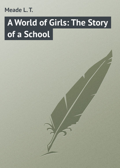 Фото - Meade L. T. A World of Girls: The Story of a School l t meade the rebel of the school