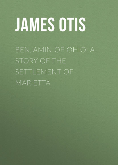Otis James Benjamin of Ohio: A Story of the Settlement of Marietta