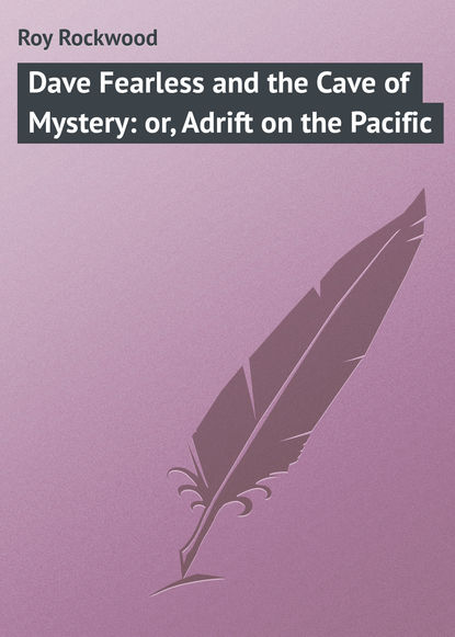 Roy Rockwood Dave Fearless and the Cave of Mystery: or, Adrift on the Pacific