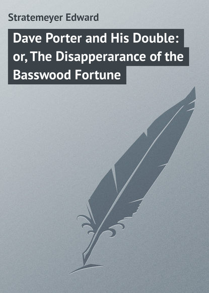 цена на Stratemeyer Edward Dave Porter and His Double: or, The Disapperarance of the Basswood Fortune
