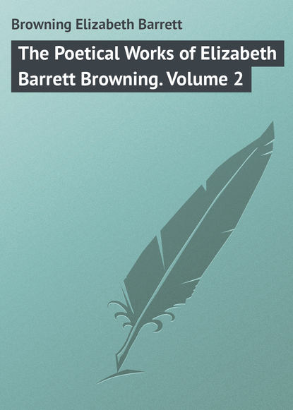 Browning Elizabeth Barrett The Poetical Works of Elizabeth Barrett Browning. Volume 2 barrett eaton stannard the heroine