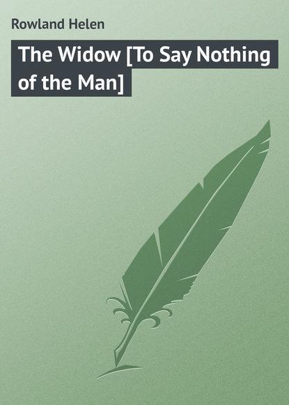 Фото - Rowland Helen The Widow [To Say Nothing of the Man] rowland helen the sayings of mrs solomon