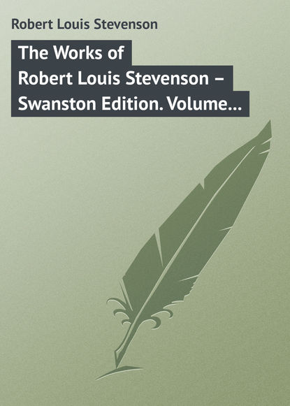 Роберт Льюис Стивенсон The Works of Robert Louis Stevenson – Swanston Edition. Volume 23 robert louis stevenson the complete novels of robert louis stevenson all 13 novels in one edition