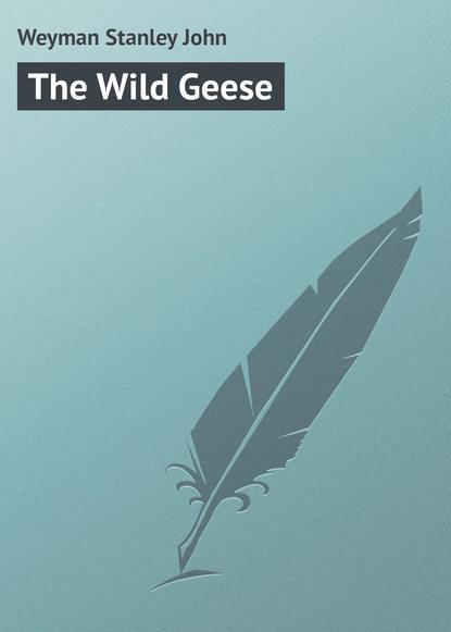 Weyman Stanley John The Wild Geese недорого