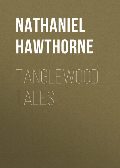 Натаниель Готорн Tanglewood Tales недорого