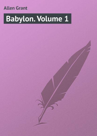 Allen Grant Babylon. Volume 1 allen grant babylon volume 2
