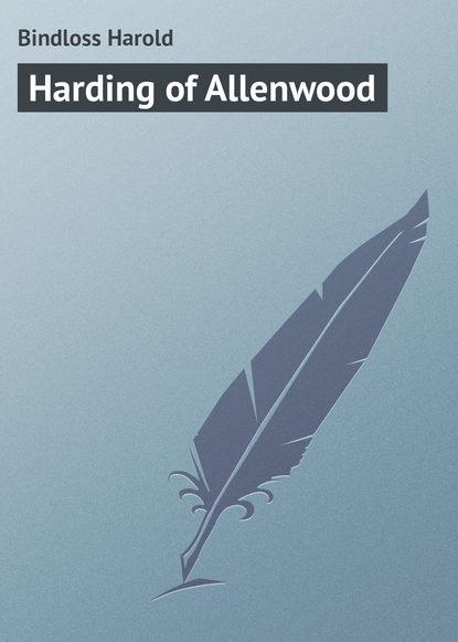 Фото - Bindloss Harold Harding of Allenwood bindloss harold thrice armed