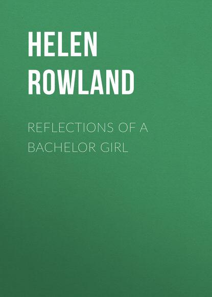 Фото - Rowland Helen Reflections of a Bachelor Girl rowland helen the sayings of mrs solomon