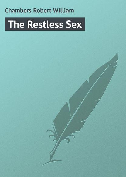 Chambers Robert William The Restless Sex chambers robert william the moonlit way a novel