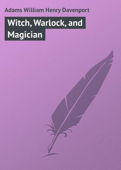 Adams William Henry Davenport Witch, Warlock, and Magician w h davenport adams witch warlock and magician