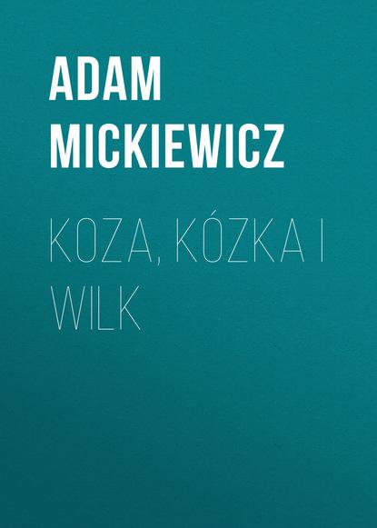 Адам Мицкевич Koza, kózka i wilk david young stasi i wilk