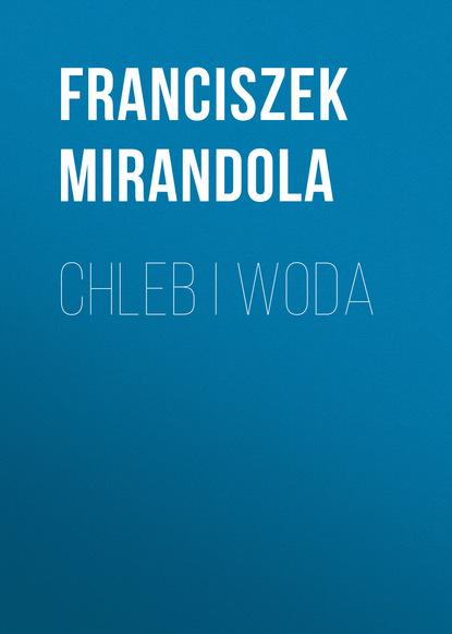Franciszek Mirandola Chleb i woda недорого