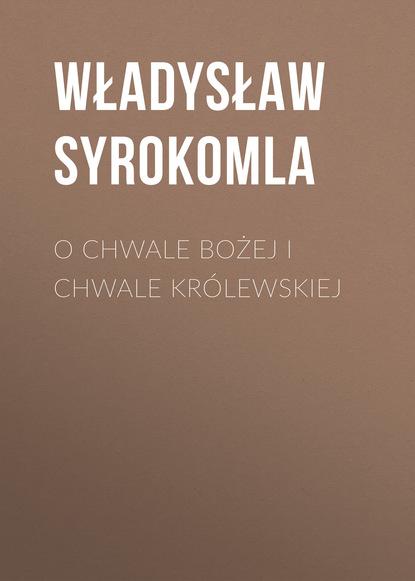 Władysław Syrokomla O chwale bożej i chwale królewskiej h paul honsinger bracia w chwale