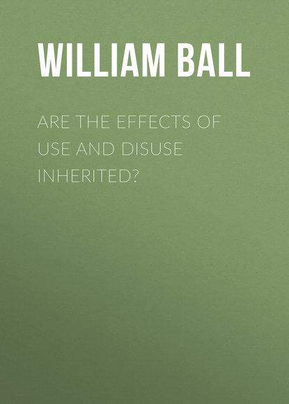 Фото - Ball William Platt Are the Effects of Use and Disuse Inherited? marc platt dan dare